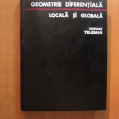 GEOMETRIE DIFERENTIALA LOCALA SI GLOBALA de COSTAKE TELEMAN , Bucuresti 1974