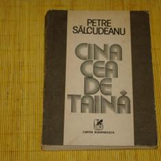 Cina cea de taina - Petre Salcudeanu - Cartea Romaneasca - 1984