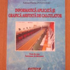 INFORMATICA APLICATA SI GRAFICA ASISTATA DE CALCULATOR-MARIAN NICOLAE, DULUGEAC - Carte Informatica