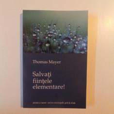 SALVATI FIINTELE ELEMENTARE de THOMAS MAYER, 2012 - Carte ezoterism