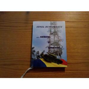 ... SOLDATUL  SI GENERALUL ... - Ionel Dumitrescu (autograf) - 2008, 324 p.