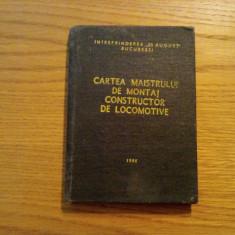 """CARTEA MAISTRULUI DE MONTAJ CONSTRUCTOR DE LOCOMOTIVE - Intr."""" 23 August"""", 1986"""