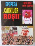 """EPOPEEA """"CAINILOR ROSII"""", Ed. a II-a, Nelu Pop / Liviu Terfea, 2001. Cu poster"""