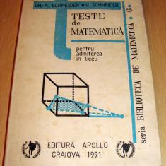 TESTE DE MATEMATICA pentru admiterea in liceu - Gh. A. Schneider / V. Schneider - Teste admitere liceu