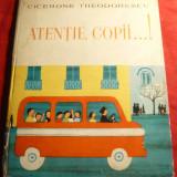 Cicerone Teodorescu - Atentie Copii...-Ed. 1961, ilustratii A.Petrescu - Carte educativa