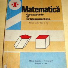 MATEMATICA - Geometrie si Trigonometrie / clasa a X a - 1989 - Manual scolar didactica si pedagogica, Clasa 10, Didactica si Pedagogica