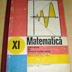 MATEMATICA - Elemente de analiza matematica / clasa a XI a - 1989 - Manual scolar didactica si pedagogica, Clasa 11, Didactica si Pedagogica