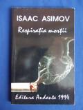 ISAAC ASIMOV - RESPIRATIA MORTII ( ROMAN ) - EDITIA A II-A - 1994