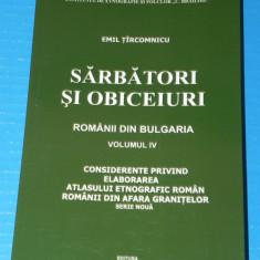 EMIL TIRCOMNICU - SARBATORI SI OBICEIURI ROMANII DIN BULGARIA VOL 4 (06001 - Carte folclor