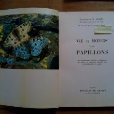 VIE ET MOEURS DES PAPILLONS - Alexander B. Klots - 1957, 205 p. cu ilustratii - Carte Zoologie Altele