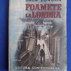 JACK LONDON - FOAMETE LA LONDRA ( ROMAN ) - EDITURA CONTEMPORANA - 1942 - Carte veche