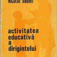Ion Dumitrescu, Nicolae Andrei - ACTIVITATEA EDUCATIVA A DIRIGINTELUI - Carte Psihologie