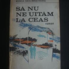 RODICA OJOG BRASOVEANU - SA NU NE UITAM LA CEAS - Roman, Anul publicarii: 1989
