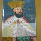 Constantin Brancoveanu viata si faptele domnului Tarii Romanesti Bucuresti 2014 - Istorie
