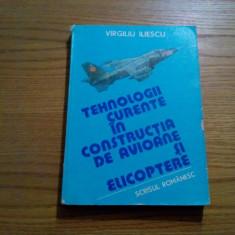 TEHNOLOGII CURENTE IN CONSTRUCTIA DE AVIOANE SI ELICOPTERE - V. Iliescu - 1985