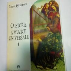 O ISTORIE A MUZICII UNIVERSALE - IOANA STEFANESCU - VOLUMUL 1 - Carte Arta muzicala