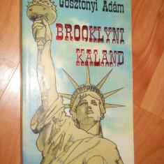 BROOKLYNI KALAND - GOSZTONYI ADAM - CARTE IN LIMBA MAGHIARA - Carte in maghiara