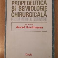 PROPEDEUTICA SI SEMIOLOGIE CHIRURGICALA- A. KAUFMANN- CARTONATA, SUPRACOPERTA - Carte Chirurgie