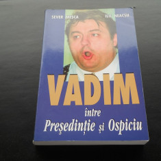 VADIM INTRE PRESEDINTIE SI OSPICIU - SEVER MESCA/ILIE NEACSU - Carte Politica