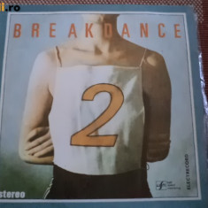 BREAK DANCE vol 2 lp disc vinyl electrecord lp muzica pop dance anii 80 - Muzica Dance electrecord, VINIL