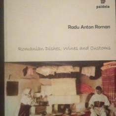 ROMANIAN DISHES, WINES AND CUSTOMS - RADU ANTON ROMAN - Carte Retete traditionale romanesti