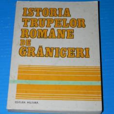 ISTORIA TRUPELOR ROMANE DE GRANICERI (03010 - Carte Istorie