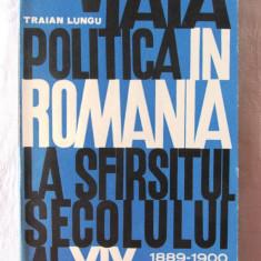 VIATA POLITICA IN ROMANIA LA SFARSITUL SECOLULUI al XIX-lea, Traian Lungu, 1967 - Carte Politica