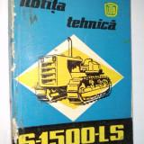 Cartea Tehnica - Tractor S-1500-LS Brasov 1974 - Carti auto
