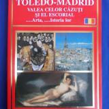 TOLEDO-MADRID * VALEA CELOR CAZUTI SI EL ESCORIAL ( ARTA SI ISTORIA LOR ) - 2006