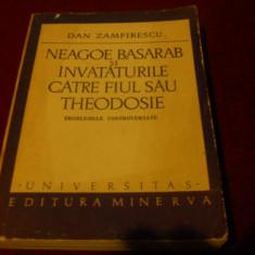 DAN ZAMFIRESCU - NEAGOE BASARAB SI INVATATURILE CATRE FIUL SAU THEODOSIE - Istorie
