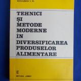 I.N.NICULESCU -TEHNICI SI METODE MODERNE IN DIVERSIFICAREA PRODUSELOR ALIMENTARE