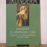 JACQUES SI STAPANUL SAU -MILAN KUNDERA - Roman, Humanitas, Anul publicarii: 2008