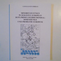 MINORITATI ETNICE IN SUD - ESTUL EUROPEAN DUPA PRIMUL RAZBOI MONDIAL - DIMENSIUNILE UNEI PROBLEME EUROPENE de CONSTANTIN IORDAN, 2002 - Istorie