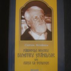 COSTION NICOLESCU - PARINTELE NOSTRU DUMITRU STANILOAE SAU VIATA VA TEOLOG - Carti ortodoxe