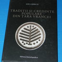 TRADITII SI CREDINTE POPULARE DIN TARA VRANCEI - ION CHERCIU vrancea, Alta editura