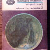 Francois Mauriac - Sfirsitul noptii - Sarutul dat leprosului - Roman, Anul publicarii: 1972