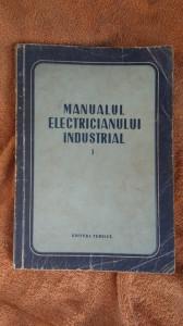 MANUALUL ELECTRICIANULUI INDUSTRIAL , VOL 1 -EDITURA TEHNICA