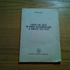 CRITICI DE ARTA IN PRESA BUCURESTEANA A ANILOR 1931-1937 - Petre Oprea - 1997