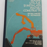 MAȘINI, UTILAJE ȘI INSTALAȚII PENTRU CONSTRUCȚII * ÎNTREȚINERE ȘI REPARARE/ 1977 - Carti Constructii