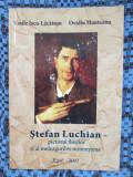 STEFAN LUCHIAN - PICTORUL FLORILOR - Vasile Lacatusu / Ovidiu MUNTEANU (2007)