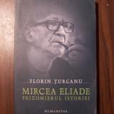 Mircea Eliade, prizonierul istoriei - Florin Turcanu (Humanitas, 2003)