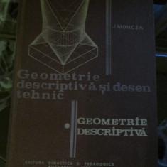 GEOMETRIE DESCRIPTIVA SI DESEN TEHNIC  J. MONCEA