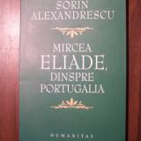 Mircea Eliade, dinspre Portugalia - Sorin Alexandrescu (Humanitas, 2006)