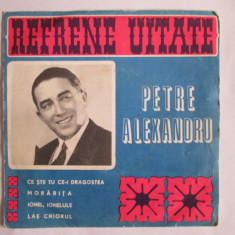 VINIL SINGLE EDC 10 135 REFRENE UITATE-PETRE ALEXANDRU- - Muzica Populara electrecord