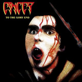 CANCER (UK) ‎– To The Gory End (CD, Album, Reissue, Remastered) Sigilat