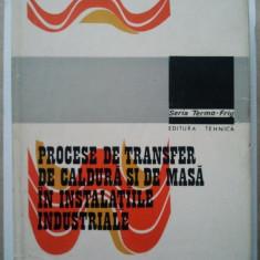 PROCESE DE TRANSFER DE CALDURA SI DE MASA IN INSTALATIILE INDUSTRIALE - F. CHIRIAC * A. LECA * M. POPA s.a.m.d. ( 274 ) - Carti Industrie alimentara