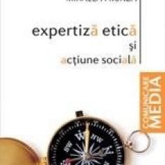 Expertiza etica si actiune sociala - Mihaela Frunza - Curs jurnalism & PR