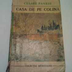 CASA DE PE COLINA - CESARE PAVESE { COLECTIA MERIDIANE } ( 211 )