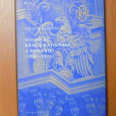 ISTORICUL BANCII NATIONALE A ROMANIEI ( 1880 - 1924 ) de VICTOR SLAVESCU, Bucuresti 2013 - Istorie
