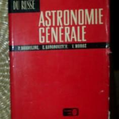 P. Bakouline / E. Kononovitch / V. Moroz ASTRONOMIE GENERALE Ed. de Moscou 1975 cartonata cu supracoperta - Carte Astronomie